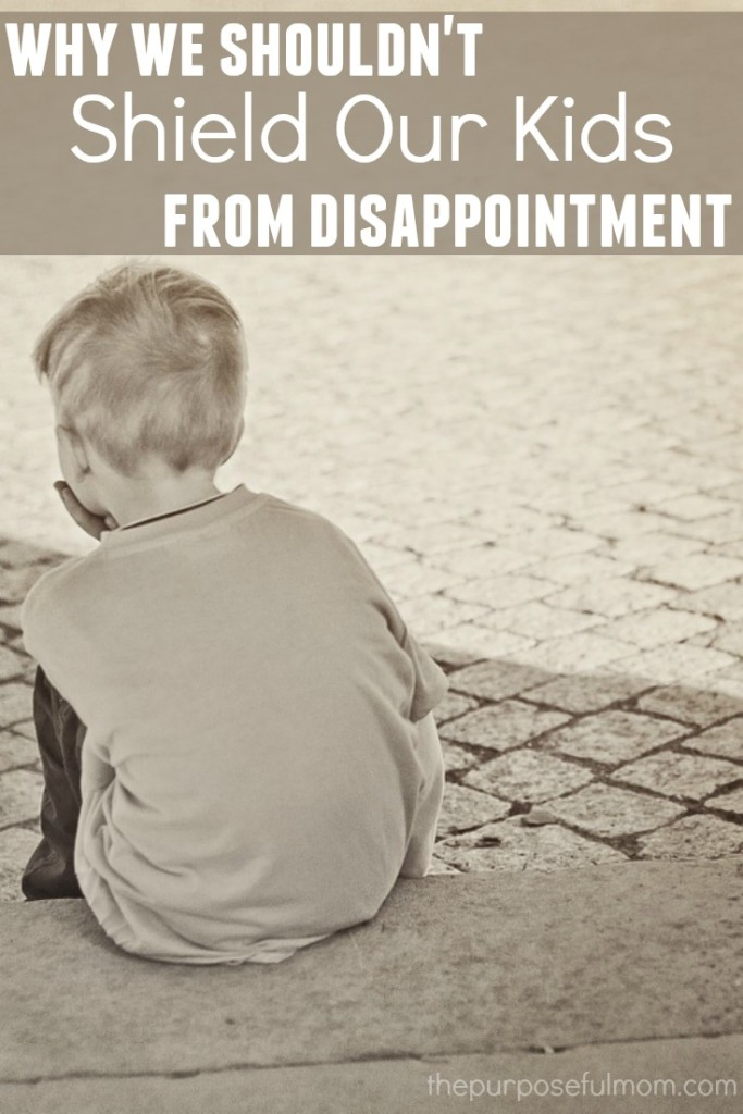 Why we shouldn't shield our kids from disappointment: encouragement for helping kids deal with frustration and situations where they feel let down.