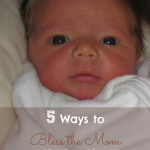 5 Ways to Bless the Mom Having Her Second, Third {or More} Children