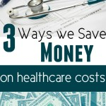 3 Ways We Save Money on Healthcare Costs
