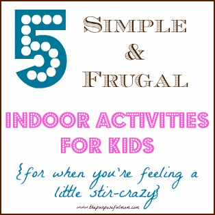 5 simple and frugal indoor activities for kids, for when you're feeling stir-crazy during the cold months!