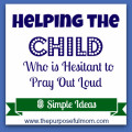 8 simple ideas for helping the child who is hesitant to pray out loud!