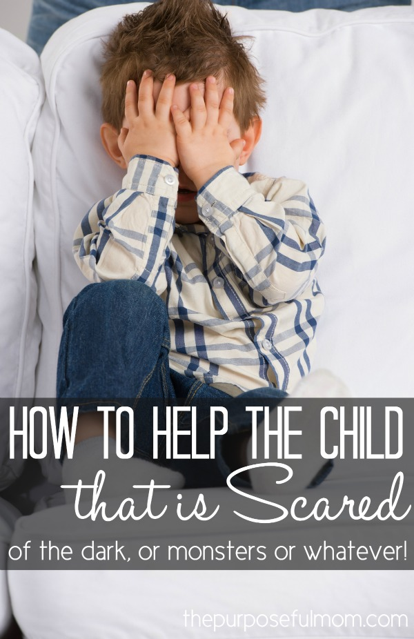 How to help a child that is scared (of the dark, monsters or whatever else is on their minds!)