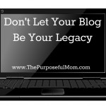 Don't Let Your Blog Be Your Legacy