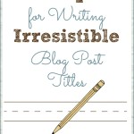 4 Tips for Writing Irresistible Blog Post Titles