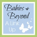 Babies and Beyond Link Up #29