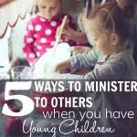 5 Ways to Serve Others When You Have Young Children