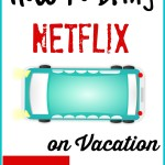 How You Can Use Netflix On Vacation!