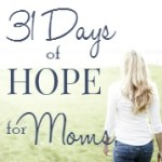 31 Days of Hope for Moms: Biblical Encouragement and Practical Help for Challenging Moments
