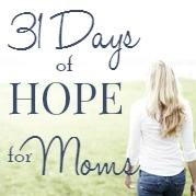 31 days of hope for moms: biblical encouragement and practical help for the challenges of motherhood. In this series, we'll talk about some of the common fears, frustrations and situations common to motherhood and find both spiritual and practical advice for addressing these concerns so you can enjoy motherhood!