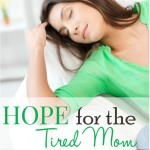 Hope for the Tired Mom