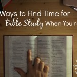 9 Ways to Find Time for Bible Study When You're Busy {31 Days of Hope for Moms}