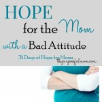 Hope for the Mom with a Bad Attitude