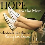 Hope for the mom who feels like she isn't living her dream