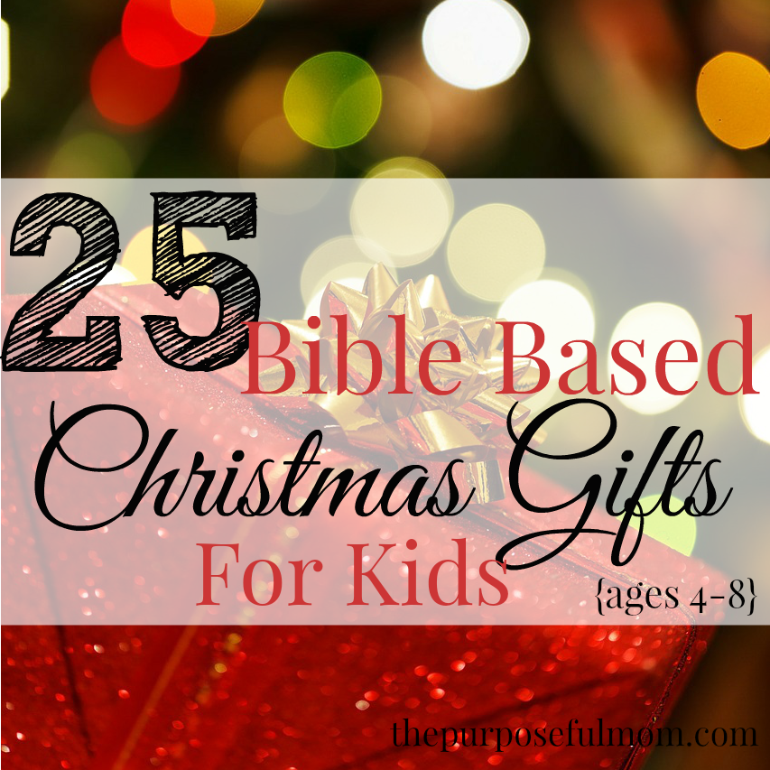 25 Bible Based Christmas Gifts for kids ages 4-8!