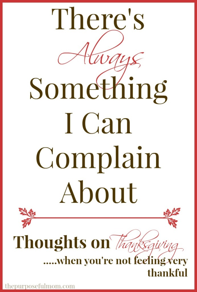 There's always something I can complain about....thoughts on Thanksgiving when you're not feeling very thankful.