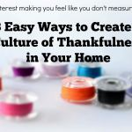 3 easy ways to create a culture of Thankfulness in your home