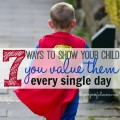 7 ways to show your child you value them every day