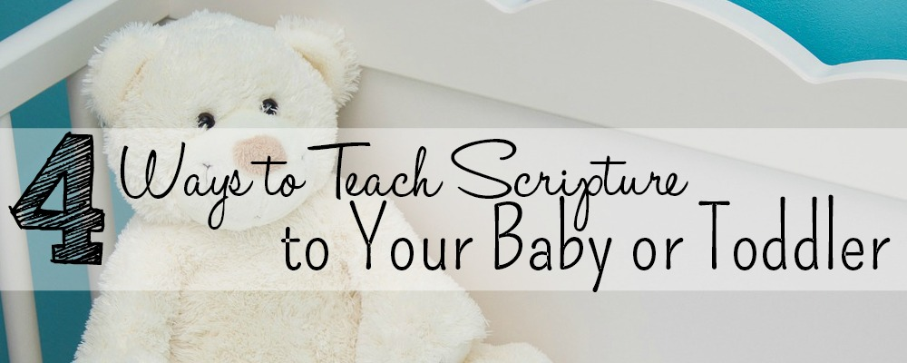 4 Ideas for Teaching Scripture to Your Baby or Toddler