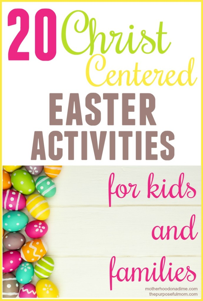20 Christ-centered Easter activities (from recipes to crafts, some simple and some for the more crafty) for kids and families!