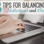 3 Ways to Balance Blogging and Motherhood