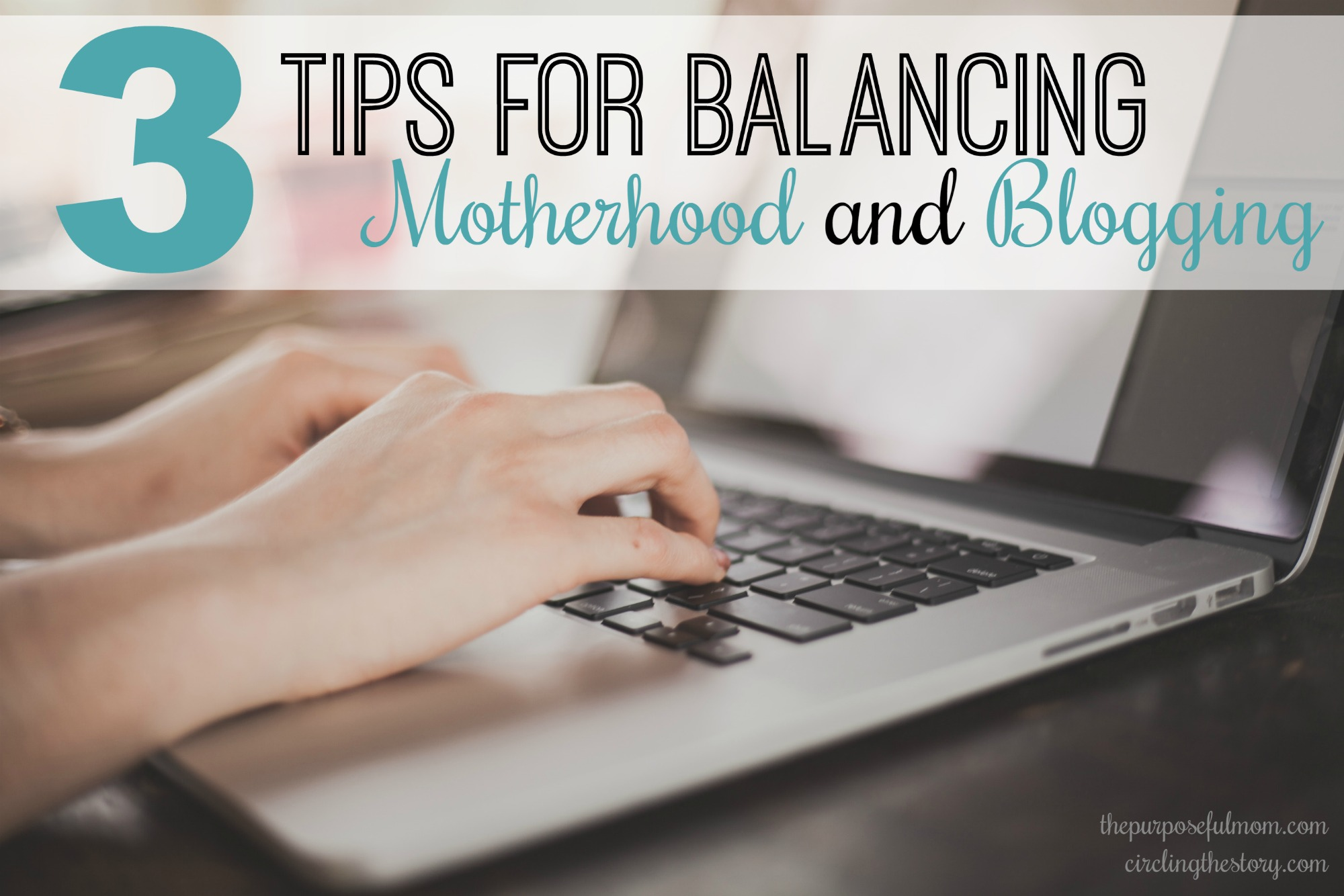 3 Tips for Balancing Blogging and Motherhood