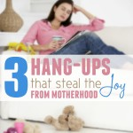3 Hang-Ups That Steal the Joy From Motherhood