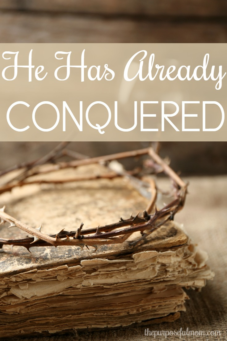 He has already conquered--a comfort for believers when struggles overwhelm and we feel discouraged.