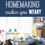 When the Word Homemaking Makes You Weary