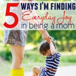 5 ways I'm finding everyday joy in being a mom.