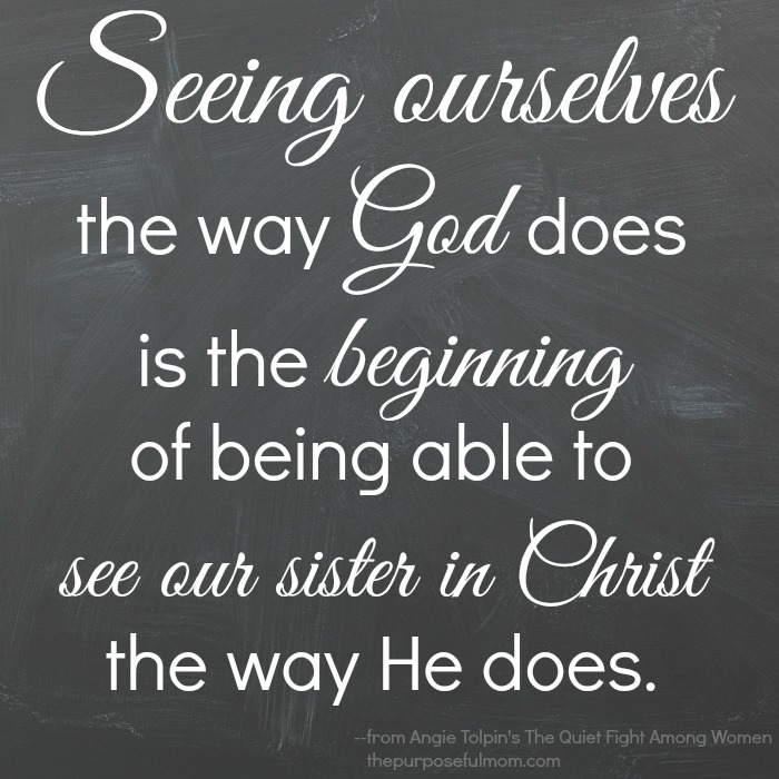 Seeing ourselves the way God does is the beginning of being able to see our sister in Christ the way He does. An inspirational Christian quote on friendship and unity in the church.