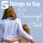 5 Things to Say to a Discouraged Child