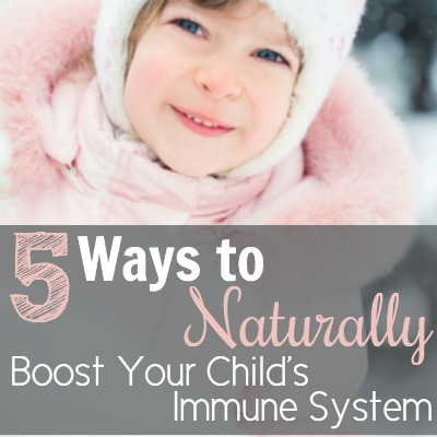 5 ways to naturally boost your child's immune system
