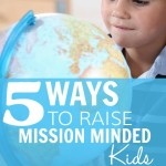 5 Ways to Raise Mission Minded Kids