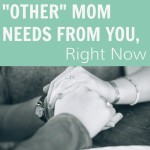 The One Thing Another Mom Needs From You, Right Now