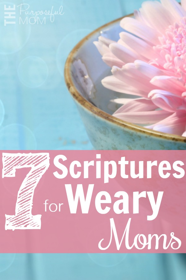 7 scriptures for weary moms that can encourage you on the hard days!