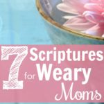 7 Scriptures for Weary Moms