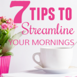 7 Tips to Streamline Your Mornings
