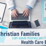 How Christian Families can Save Money on Rising Health Care Expenses
