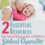 Two Essential Resources for Teaching Your Children Biblical Character