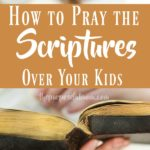 How to Pray the Scriptures Over Your Kids
