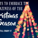 4 Ways to Embrace the Craziness of the Christmas Season (and Still Enjoy It!)