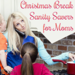 Christmas Break Sanity Savers for Moms