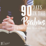 90 Days in the Psalms – A Simple Bible Reading Plan