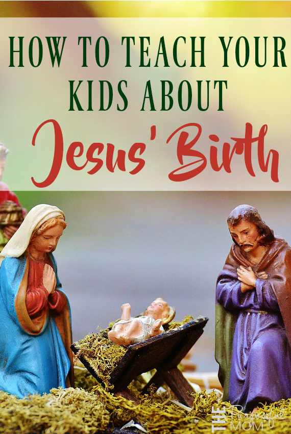 HOW TO TEACH YOUR KIDS ABOUT JESUS' BIRTH