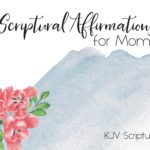 Free Printable Scriptural Affirmations for Moms