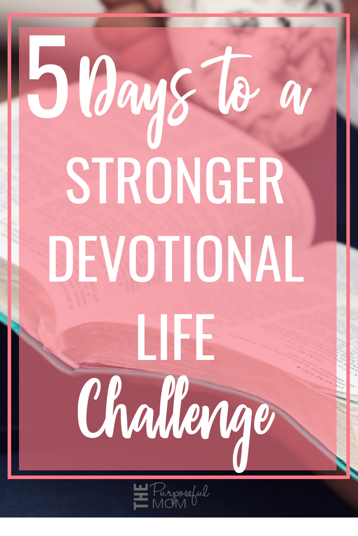 5 Days to a Stronger Devotional Life Challenge for Busy Moms: Nurture a stronger devotional life as a busy and overwhelmed mom! Take our five day encouraging challenge that will show you how to find time to read God's Word with intention!