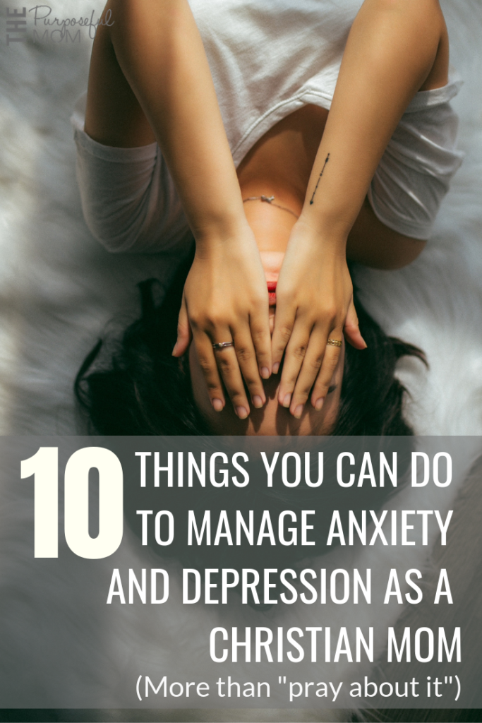 10 things you can do to manage anxiety and depression as a Christian