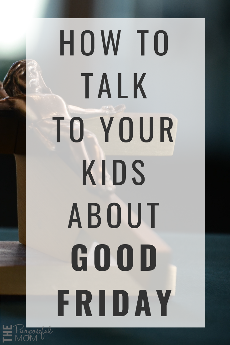 How to talk to your kids about Good Friday in an age-appropriate way! Help them understand Jesus' death on the cross as commemorated by the Christian church and what it means for us!