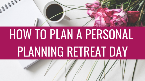 How to plan a personal planning retreat day for yourself